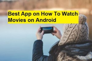 Best App on How To Watch Movies on Android