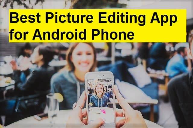 Best Picture Editing App for Android Phone