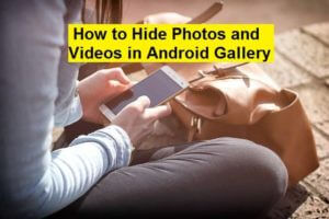 How to Hide Photos and Videos in Android Gallery 2019-2020