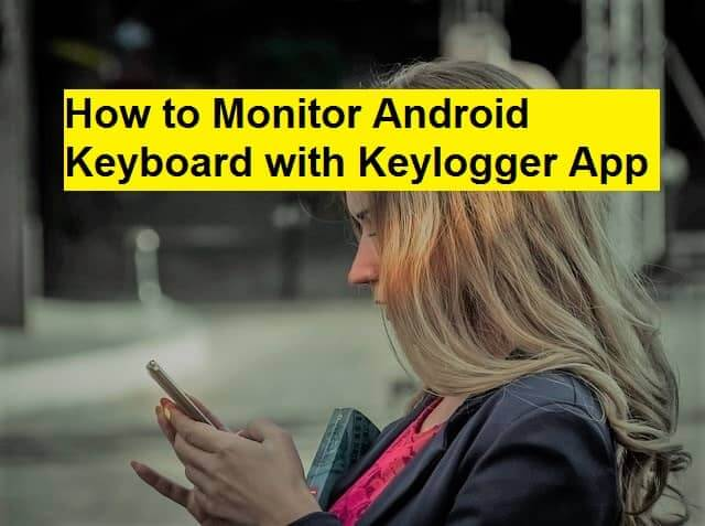 How to Monitor Android Keyboard with Keylogger App